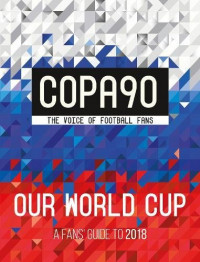 Image of Copa90 Our World Cup a Fans Guide To 2018